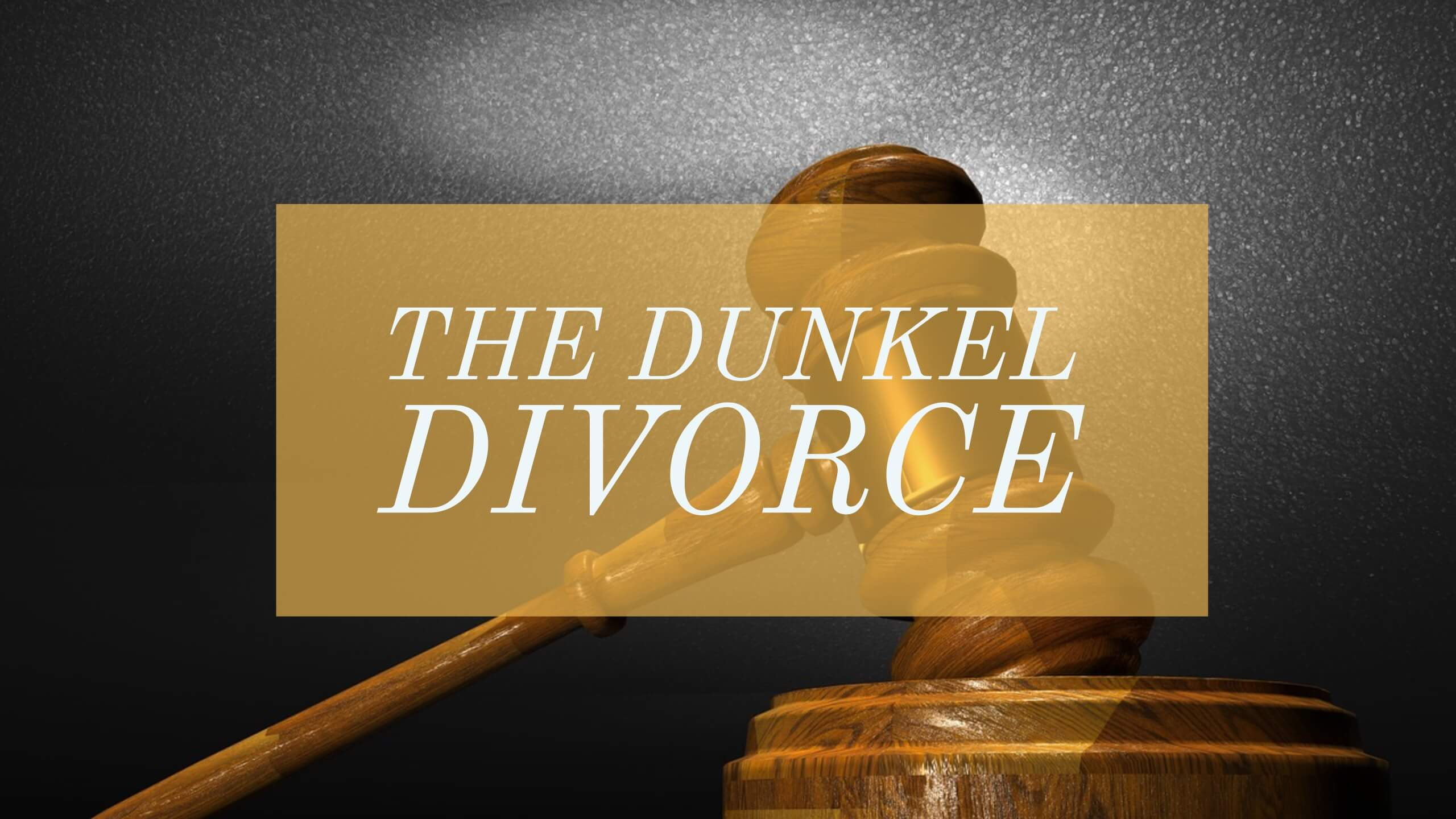 The Dunkel Divorce
