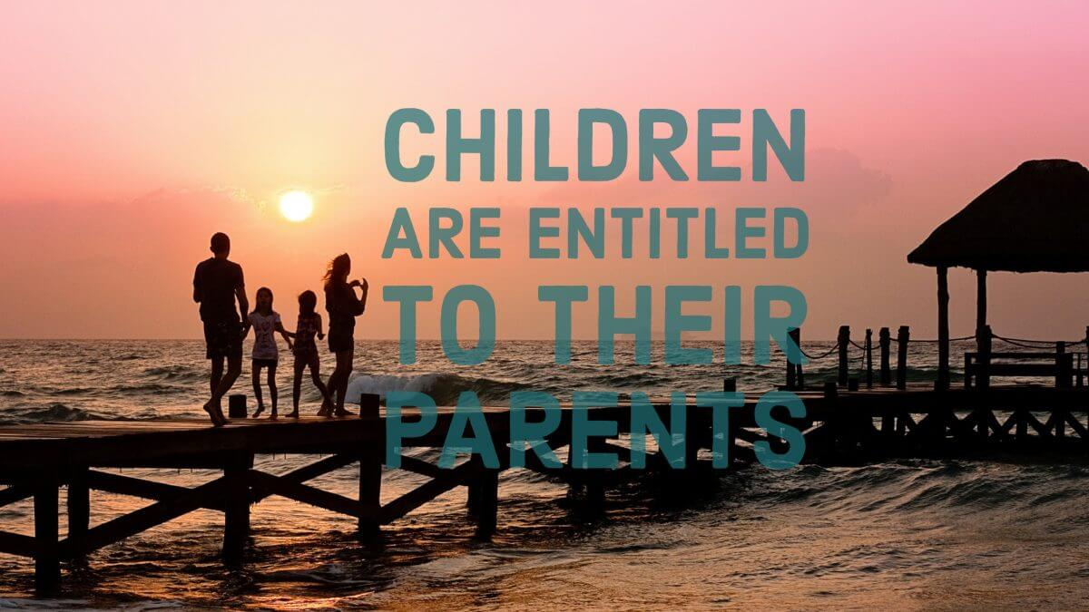 children are entitled to their parents